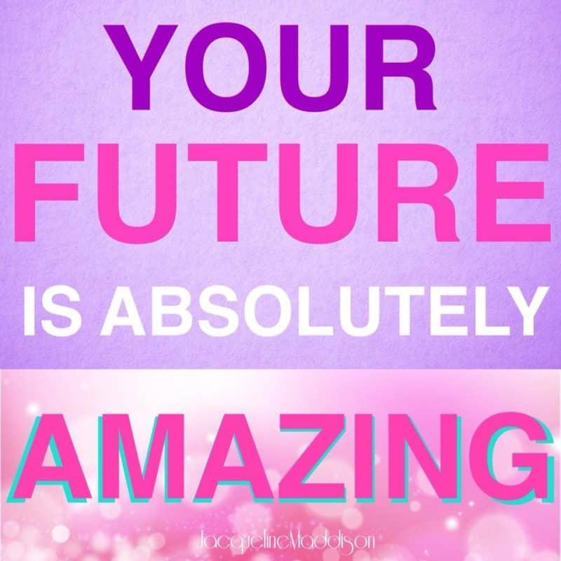 Your Future Is Absolutely AMAZING! ~ #JacquelineMaddison #success #inspiration #quotes #motivation #beverlyhills #beverlyhillsmagazine #bevhillsmag #christian #evangelist #God #Jesus #HolySpirit #hope #faith #love #entrepreneur