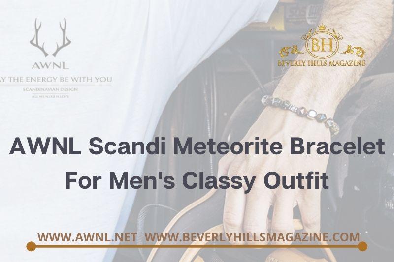 Beverly Hills Magazine AWNL Scandi Meteorite Bracelet For Men's Classy Outfit Social Media Image