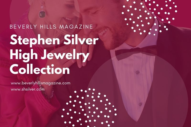 Beverly Hills Magazine Stephen Silver High Jewelry Collection