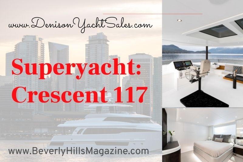 Beverly Hills Magazine Superyacht Crescent 117 rare yacht #bevhillsmag #yacht #superyacht #crescent117